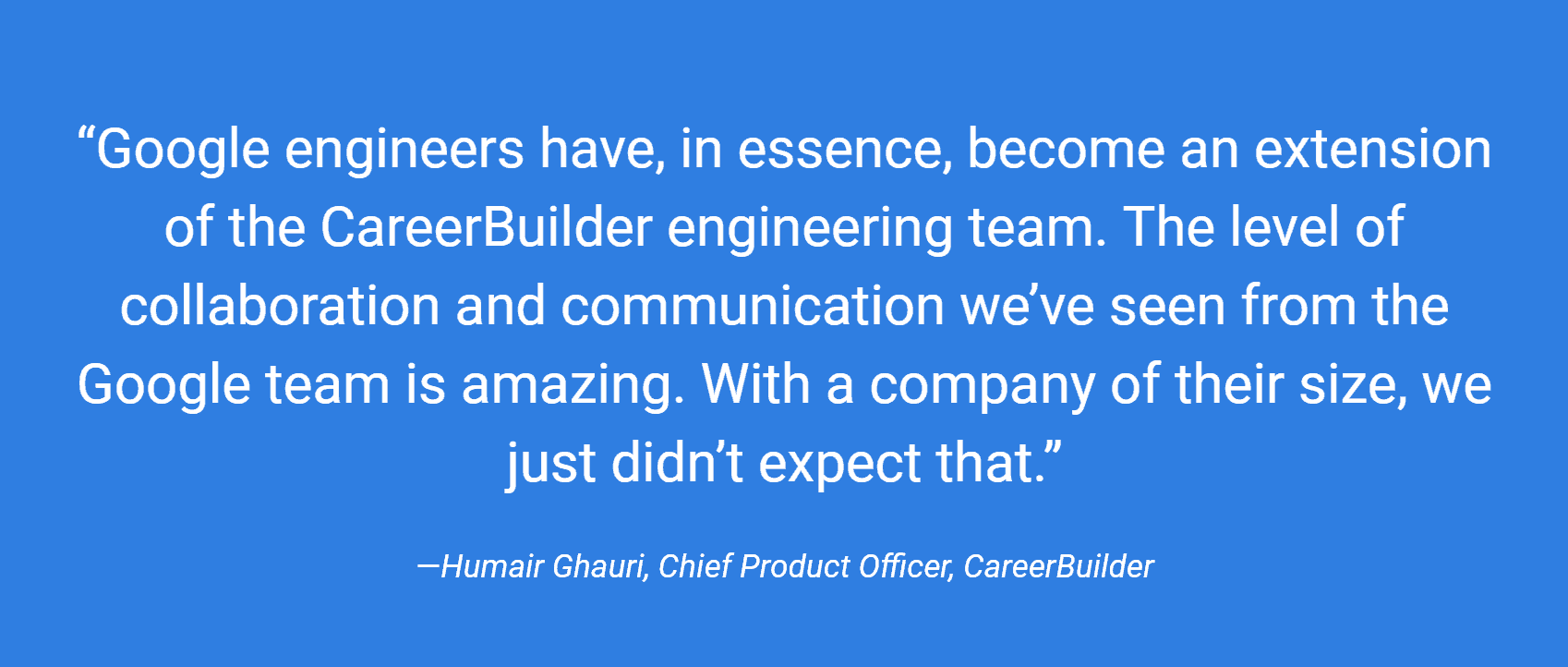 google engineers have, in essence, become an extension of the careerbuilder engineering team